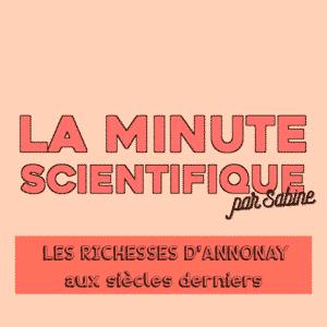 LA MINUTE SCIENTIFIQUE #2 – Les richesses d'Annonay aux siècles derniers