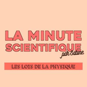 LA MINUTE SCIENTIFIQUE #4 – Les lois de la physique